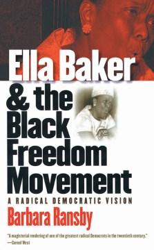 Ella-Baker-and-the-Black-Freedom-Movement-:-A-Radical-Democratic-Vision
