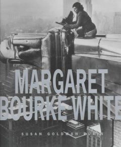 Margaret Bourke-White : her pictures were her life