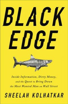 12. Black Edge: Inside Information, Dirty Money, and the Quest to Bring Down the Most Wanted Man on Wall Street