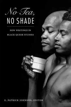 E.-Patrick-Johnson,-ed.:-No-Tea,-No-Shade:-New-Writings-in-Black-Queer-Studies