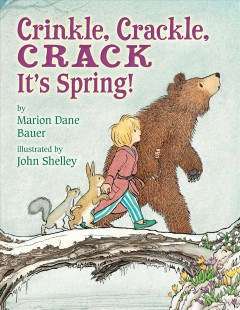 Crinkle,-crackle,-crack-:-it's-spring!-/-by-Marion-Dane-Bauer-;-illustrated-by-John-Shelley.
