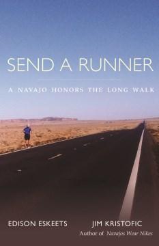 Send a Runner : A Navajo Honors the Long Walk