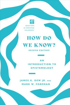 How-do-we-know?-:-an-introduction-to-epistemology-/-James-K.-Dew-Jr.,-Mark-W.-Foreman.