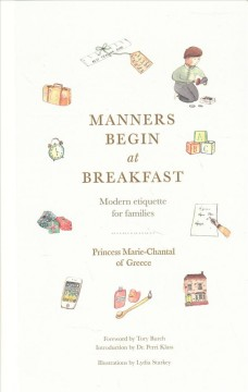 Manners-begin-at-breakfast-:-modern-etiquette-for-families-/-Princess-Marie-Chantal-of-Greece-;-foreword-by-Tory-Burch-;-introd
