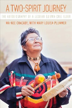 A-two-spirit-journey-:-the-autobiography-of-a-lesbian-Ojibwa-Cree-elder-/-Ma-Nee-Chacaby-with-Mary-Louisa-Plummer.