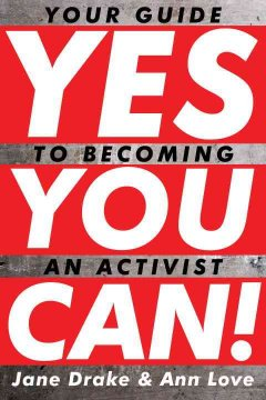 Yes-you-can!-:-your-guide-to-becoming-an-activist-/-Jane-Drake-&-Ann-Love.