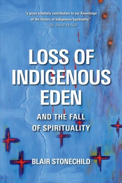 Loss-of-Indigenous-Eden-and-the-fall-of-spirituality-/-Blair-Stonechild.