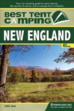 The best in tent camping : your car-camping guide to scenic beauty, the sounds of nature, and an escape from civilization / New England :