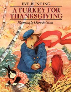 A-turkey-for-Thanksgiving-/-by-Eve-Bunting-;-illustrated-by-Diane-de-Groat.