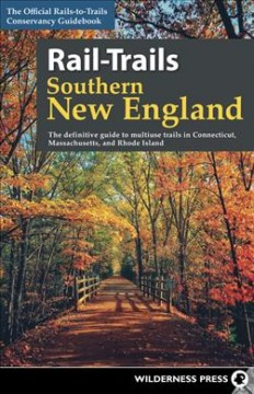 Rail-trails Southern New England : The Definitive Guide to Multiuse Trails in Connecticut, Massachusetts, and Rhode Island