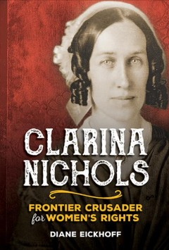 Clarina Nichols : Frontier Crusader for Women's Rights image cover