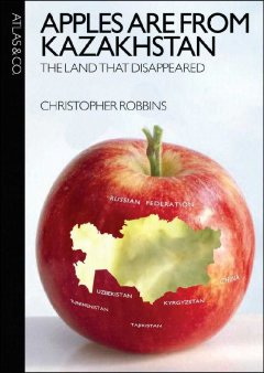 Apples are from Kazakhstan : the land that disappeared