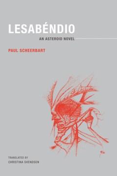 Lesabéndio-:-an-asteroid-novel-/-Paul-Scheerbart-;-translated-by-Christina-Svendsen.