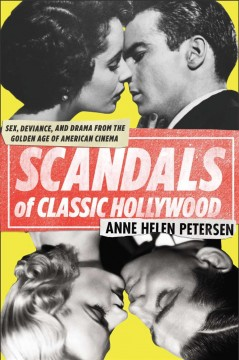 Scandals of classic Hollywood : sex, deviance, and drama from the golden age of American cinema