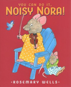 You-can-do-it,-noisy-Nora!-/-Rosemary-Wells.
