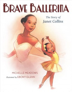Brave-ballerina-:-the-story-of-Janet-Collins-/-Michelle-Meadows-;-illustrated-by-Ebony-Glenn.