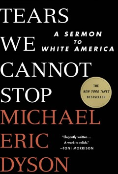 Tears we cannot stop : a sermon to white America (Available on Overdrive)