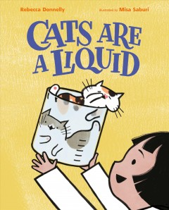 Cats-are-a-liquid-/-Rebecca-Donnelly-;-illustrated-by-Misa-Saburi.