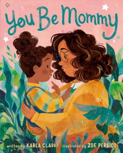 You-be-mommy-/-written-by-Karla-Clark-;-illustrated-by-Zoe-Persico.