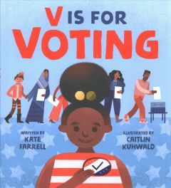 V-is-for-voting-/-written-by-Kate-Farrell-;-illustrated-by-Caitlin-Kuhwald.
