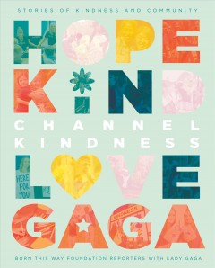 Channel-kindness-:-stories-of-kindness-and-community-/-Born-This-Way-Foundation-Reporters-with-Lady-Gaga.
