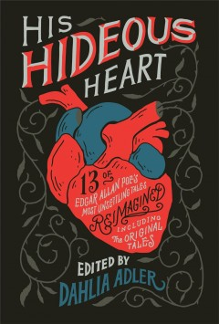 """Cover of """"His Hideous Heart: Thirteen of Edgar Allen Poe's Most Unsettling Tales Reimagined"""""""