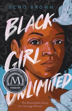 Black-girl-unlimited-:-the-remarkable-story-of-a-teenage-wizard-/-Echo-Brown.
