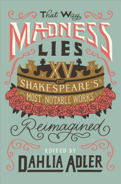 That Way Madness Lies : 15 of Shakespeare's Most Notable Works Reimagined