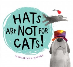 Hats-are-not-for-cats!-/-Jacqueline-K.-Rayner.