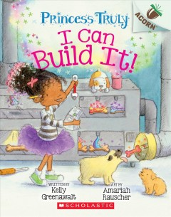 I-can-build-it!-/-by-Kelly-Greenawalt-;-illustrated-by-Amariah-Rauscher.