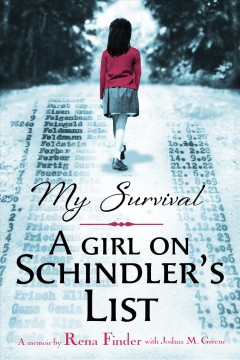 My-survival-:-a-girl-on-Schindler's-list-:-a-memoir-/-by-Rena-Finder-with-Joshua-M.-Greene.