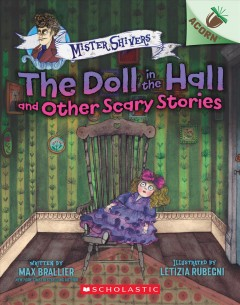 The-doll-in-the-hall-and-other-scary-stories-/-written-by-Max-Brallier-;-illustrated-by-Letizia-Rubegni.