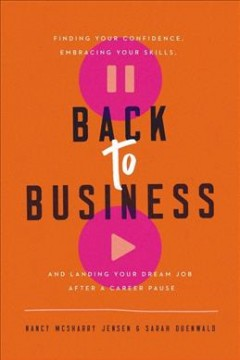 Back-to-business-:-finding-your-confidence,-embracing-your-skills,-and-landing-your-dream-job-after-a-career-pause-/-Nancy-McSh