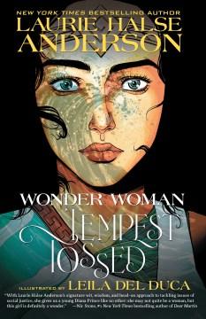 Wonder-Woman-:-tempest-tossed-/-Laurie-Halse-Anderson,-writer-;-Leila-del-Duca,-artist-;-Kelly-Fitzpatrick,-colorist-;-Saida-Te