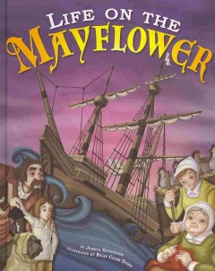 Life-on-the-Mayflower-/-by-Jessica-Gunderson-;-illustrated-by-Brian-Caleb-Dumm.