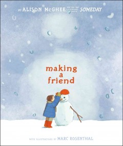 Making-a-friend-/-by-Alison-McGhee-;-with-illustrations-by-Marc-Rosenthal.