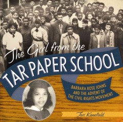 The-girl-from-the-tar-paper-school-:-Barbara-Rose-Johns-and-the-advent-of-the-civil-rights-movement-/-Teri-Kanefield.