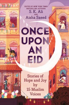 Once-upon-an-Eid-:-stories-of-hope-and-joy-by-15-Muslim-voices-/-edited-by-S.K.-Ali-and-Aisha-Saeed-;-illustrated-by-Sara-Afage