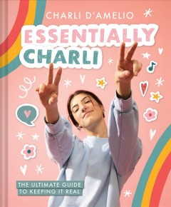 Essentially-Charli-:-the-ultimate-guide-to-keeping-it-real-/-Charli-D'Amelio.