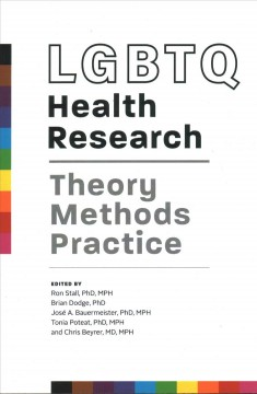 LGBTQ-health-research-:-theory,-methods,-practice-/-edited-by,-Ron-Stall,-Brian-Dodge,-José-A.-Bauermeister,-Tonia-Poteat,-Chr