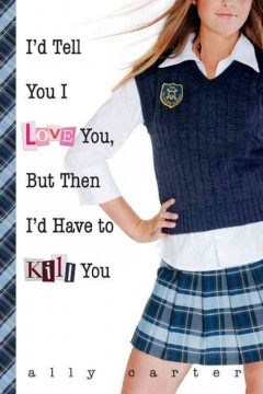 """Cover of """"I'd Tell You I love You, But Then I'd Have to Kill You"""""""