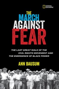 The-March-against-fear-:-the-last-great-walk-of-the-Civil-Rights-Movement-and-the-emergence-of-Black-power-/-Ann-Bausum.