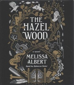 The-Hazel-Wood-:-a-novel-[compact-disc]-/-Melissa-Albert.