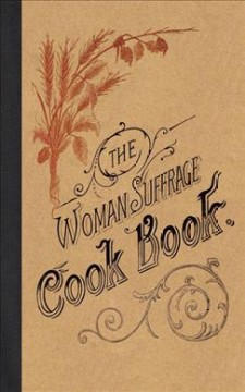 The woman suffrage cook book, edited by Mrs. Hattie A. Burr