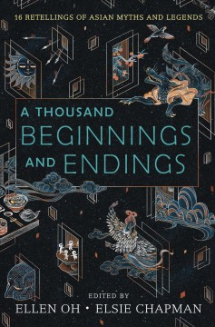 """Cover of """" A Thousand Beginnings and Endings: 16 Re-tellings of Asian Myths and Legends"""