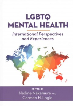 LGBTQ-mental-health-:-international-perspectives-and-experiences-/-edited-by-Nadine-Nakamura-and-Carmen-H.-Logie.