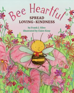 Bee-heartful-:-spread-loving-kindness-/-by-Frank-J.-Sileo,-PhD-;-illustrated-by-Claire-Keay.