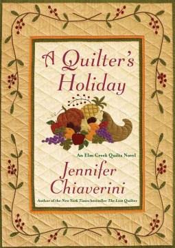 A quilter's holiday : an Elm Creek quilts novel