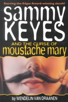 Sammy Keyes and the Curse of the Moustache Mary by Wendelin Van Draanen book cover.