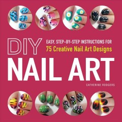 DIY nail art : 75 creative nail art designs